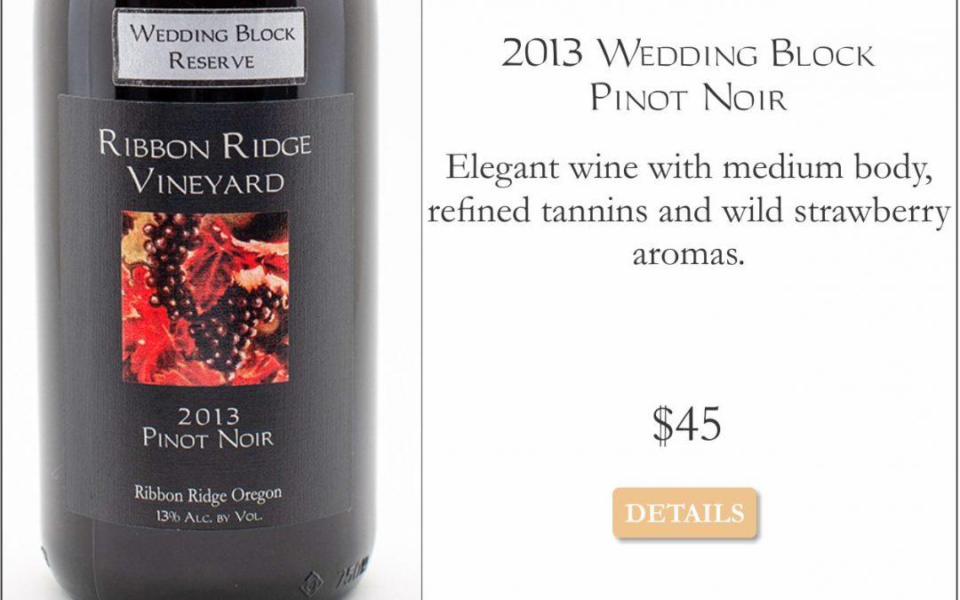 2013 Wedding Block Reserve Pinot Noir –